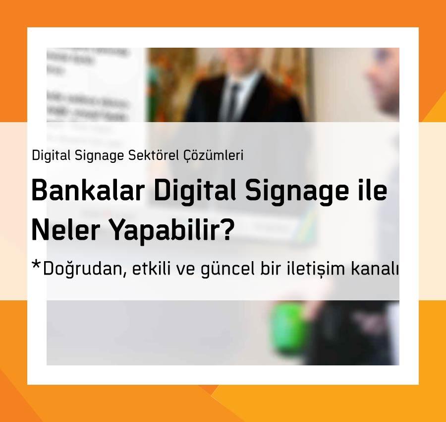 Bankalar Digital Signage ile Neler Yapabilir?